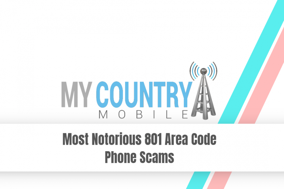 Most Notorious 801 Area Code Phone Scams - My Country Mobile