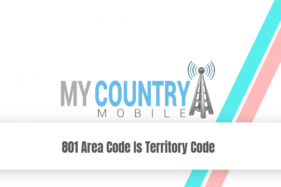 801 Area Code Is Territory Code - My Country Mobile
