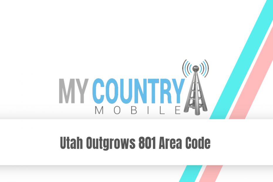 Utah Outgrows 801 Area Code - My Country Mobile