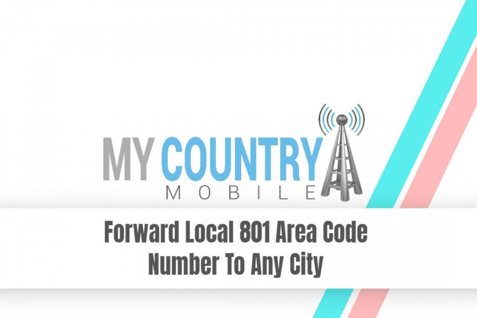 Forward Local 801 Area Code Number To Any City - My Country Mobile