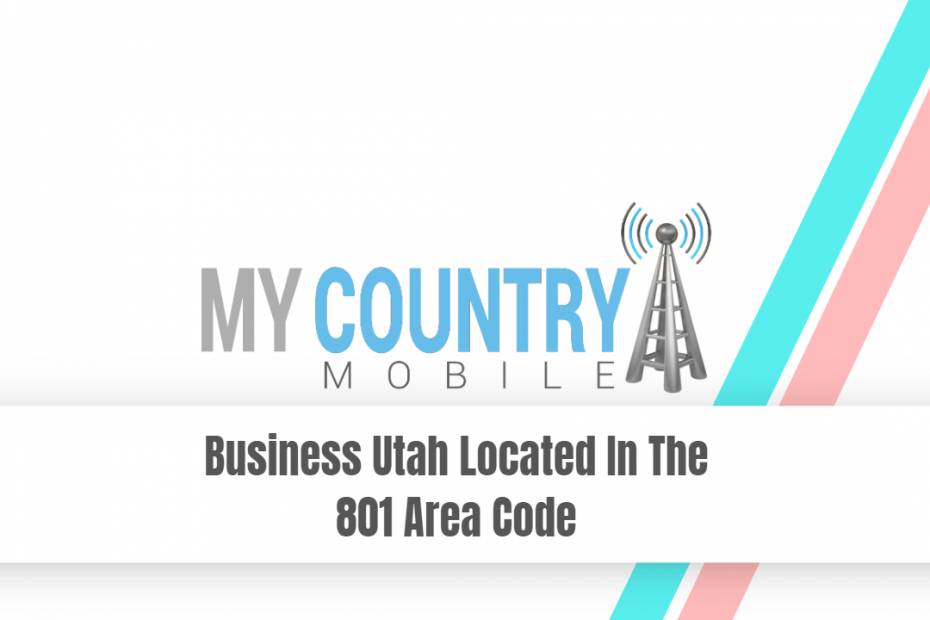 Business Utah Located In The 801 Area Code - My Country Mobile