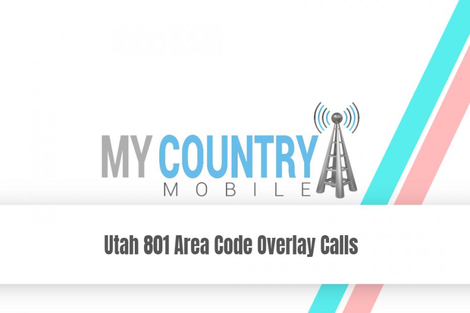 Utah 801 Area Code Overlay Calls - My Country Mobile